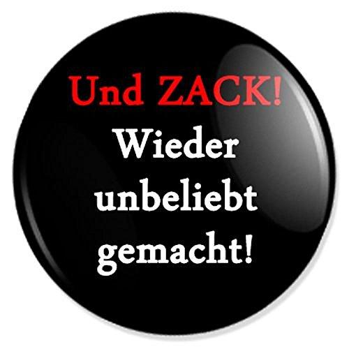 Spruch Und Zack! Wieder unbeliebt gemacht! Button, Badge, Anstecker, Anstecknadel, Ansteckpin mit 25 mm Durchmesser -