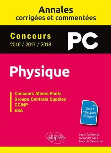 Physique PC - Annales corrigées et commentées - Concours 2016/2017/2018 par Lucas Torterotot