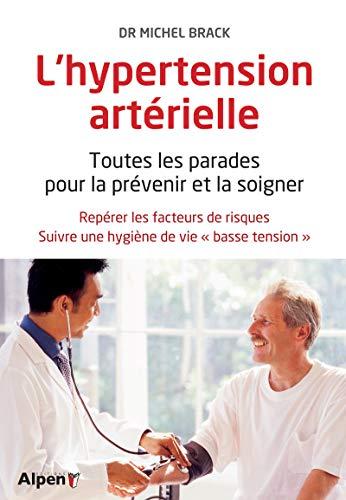 L'Hypertension artérielle. Toutes les parades pour prévenir et la soigner par Michel dr Brack