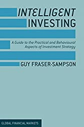 Intelligent Investing: A Guide to the Practical and Behavioural Aspects of Investment Strategy (Global Financial Markets)