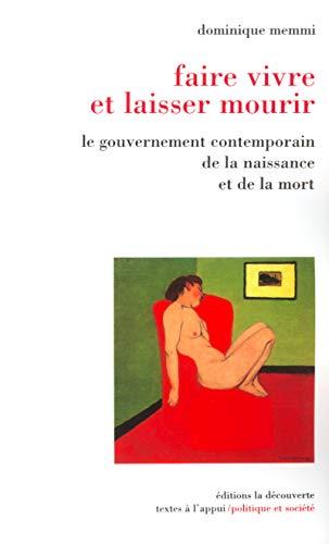 Faire vivre et laisser mourir : Le Gouvernement contemporain de la naissance et de la mort par Dominique Memmi