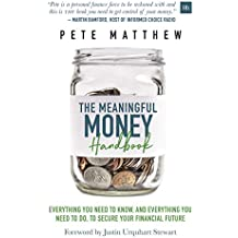 The Meaningful Money Handbook: Everything you need to KNOW and everything you need to DO to secure your financial future (English Edition)