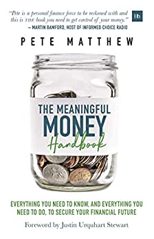 The Meaningful Money Handbook: Everything you need to KNOW and everything you need to DO to secure your financial future by [Pete Matthew]