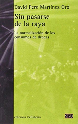 [EPUB] Sin pasarse de la raya. la normalizacion de los consumos de drogas (sgu)