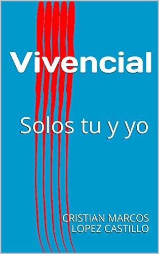 Vivencial: Solos tu y yo por CRISTIAN MARCOS  LOPEZ CASTILLO