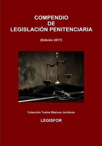 Compendio de Legislación Penitenciaria: edición 2017 (Ley Orgánica General Penitenciaria y disposiciones de desarrollo y complementarias) por Legisfor