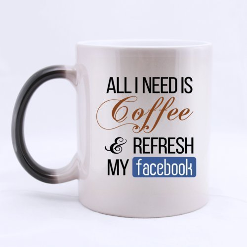 all-i-need-is-coffee-and-refresh-my-facebook-funny-magic-morphing-mugtasses-a-cafe-11oz-coffee-mugta