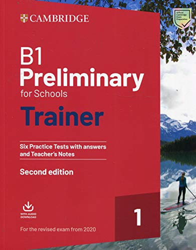 B1 Preliminary for Schools Trainer 1 for the revised exam from 2020 Second edition. Six Practice Tests with Answers and Teacher's Notes with Downloadable Audio
