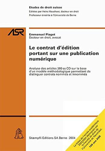 Le contrat d'édition portant sur une publication numérique: Analyse des articles 380 ss CO sur la base d'un modèle méthodolique permettant de ... et innommés (Etudes de droit suisse ASR) -