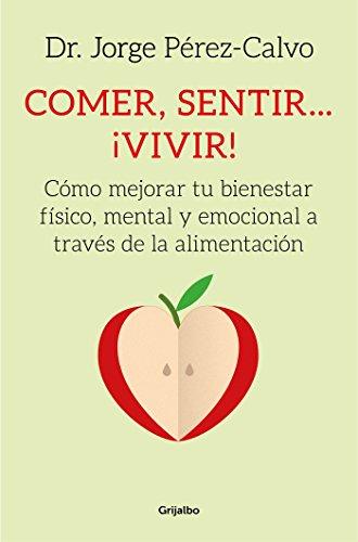Comer, sentir... ¡vivir!: Cómo mejorar tu bienestar físico, mental y emocional a través de la alimentación (AUTOAYUDA SUPERACION) por Dr. Jorge Pérez-Calvo