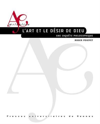 L'art et le désir de Dieu : Une enquête philosophique par From PU Rennes
