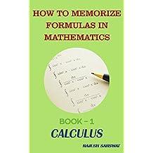 HOW TO MEMORIZE FORMULAS IN MATHEMATICS: Book-1 Calculus