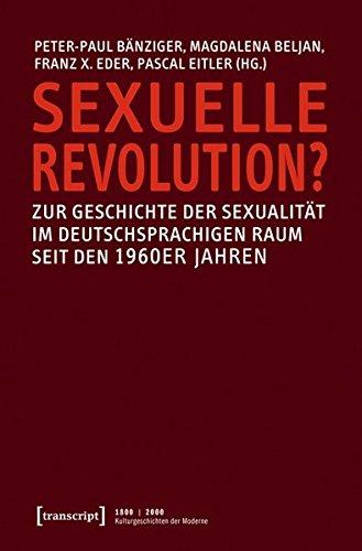 Sexuelle Revolution?: Zur Geschichte der Sexualität im deutschsprachigen Raum seit den 1960er Jahren (1800 | 2000. Kulturgeschichten der Moderne) Kunst-revolution