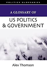 A Glossary of US Politics and Government (Politics Glossaries) by Alex Thomson (2007-03-08)