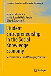 Student Entrepreneurship in the Social Knowledge Economy: Successful Cases and Management Practices (Innovation, Technology, and Knowledge Management) by Manlio Del Giudice (2014-05-21)