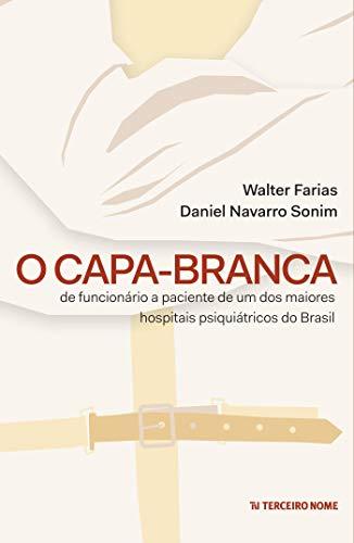 O capa-branca: De funcionário à paciente de um dos maiores hospitais psiquiátricos do Brasil (Portuguese Edition)