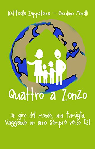 Quattro a Zonzo: Un giro del mondo, una famiglia. Viaggiando un anno sempre verso Est (Italian Edition)