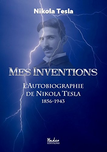 Mes inventions: l'autobiographie de Nikola Tesla (1856-1943) (HAD.TECH.SC.APP) (French Edition) -