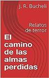 El camino de las almas perdidas: Relatos de terror (Spanish Edition)