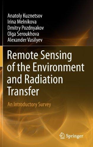 Remote Sensing of the Environment and Radiation Transfer: An Introductory Survey by Kuznetsov, Anatoly, Melnikova, Irina, Pozdnyakov, Dmitry, Se (2012) Hardcover