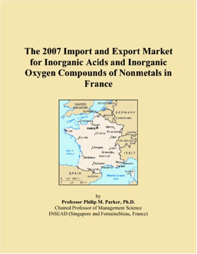 The 2007 Import and Export Market for Inorganic Acids and Inorganic Oxygen Compounds of Nonmetals in France