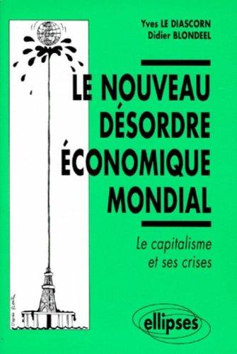 LE NOUVEAU DESORDRE ECONOMIQUE MONDIAL. Le capitalisme et ses crises par Sébastien Blondeel