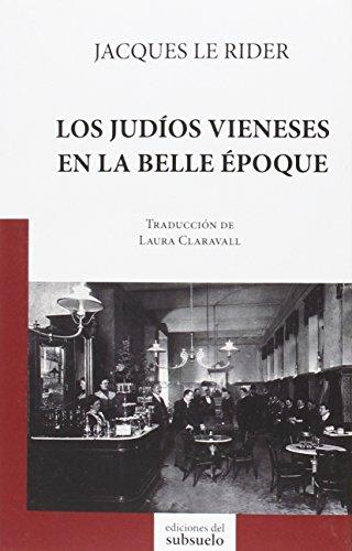 Los judíos vieneses en la Belle Époque por Jacques Le Rider