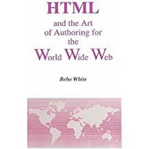 [(HTML and the Art of Authoring for the World Wide Web)] [By (author) Bebo White] published on (May, 1996)