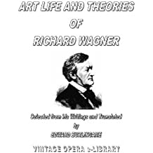 Art, Life and Theories of Richard Wagner (English Edition)
