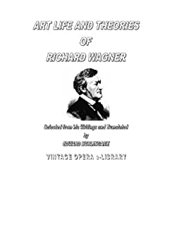 Art, Life and Theories of Richard Wagner (English Edition) par [Wagner, Richard, Radaelli, Roland]