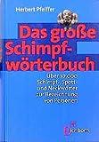 Das grosse Schimpfwörterbuch: Über 10000 Schimpf-, Spott- und Neckwörtern zur Bezeichnung von Personen - Herbert Pfeiffer