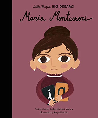 Maria Montessori (Little People, Big Dreams) por Isabel Sanchez Vegara
