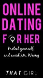 Online Dating for Her: Protect yourself and avoid Mr. Wrong