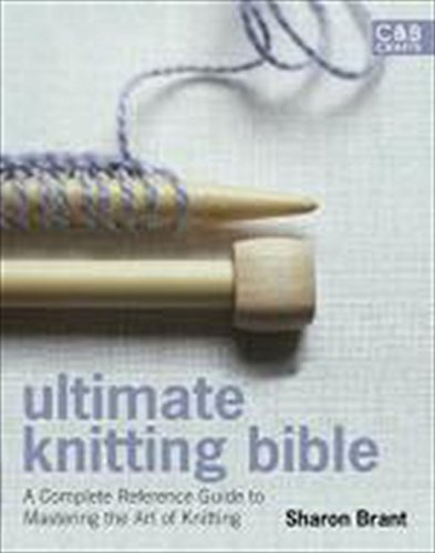 Ultimate Knitting Bible: A Complete Reference Guide with step-by-step techniques: A Complete Reference with Step-by-step Techniques (Ultimate Guides)
