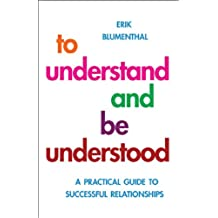 To Understand and be Understood: A Practical Guide to Successful Relationships