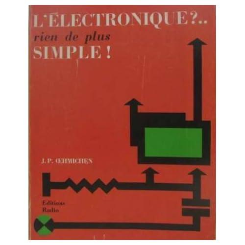 L'Électronique ? rien de plus simple ! : Dix-sept causeries amusantes expliquant d'une manière simple les bases de l'électronique et ses applications dans l'industrie