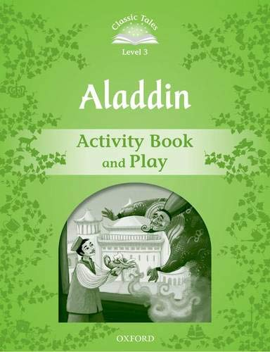 Classic Tales Second Edition: Classic Tales 3. Aladdin. Activity Book and Play por Sue Arengo