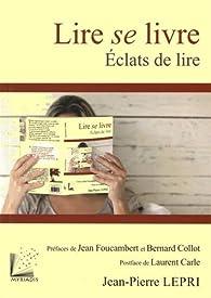 Lire se livre: Eclats de lire par Jean-Pierre Lepri
