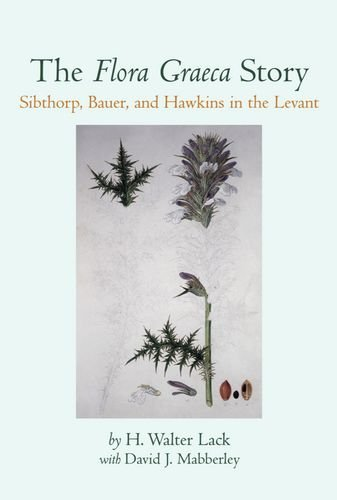 The Flora Graeca Story: Sibthorp, Bauer, and Hawkins in the Levant by H.W. Lack (1998-11-05)
