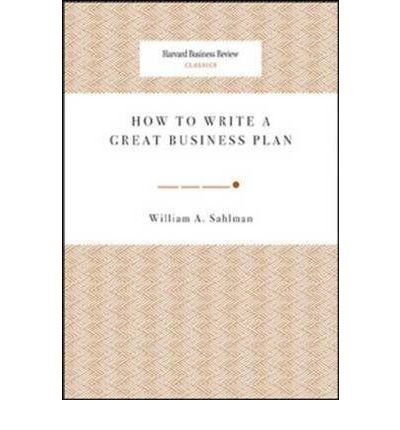 [(How to Write a Great Business Plan)] [ By (author) William A Sahlman ] [April, 2008]