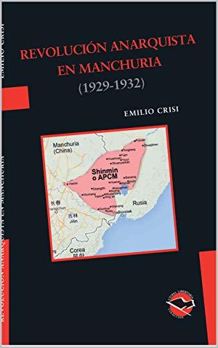 Revolución Anarquista en Manchuria (1929-1932): Aproximación histórica sobre la experiencia de la comuna libertaria impulsada por el anarquismo coreano al este de Manchuria (Utopía Libertaria nº 56) por Emilio Crisi