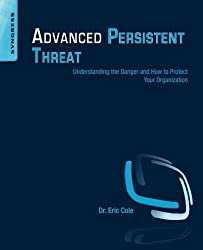 Advanced Persistent Threat: Understanding the Danger and How to Protect Your Organization by Eric Cole (2012-11-27)