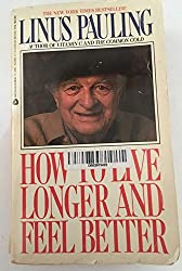 How to Live Longer and Feel Better by Linus Pauling (1987-05-23)