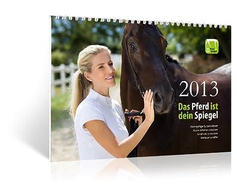 Das Pferd ist dein Spiegel – Jahreskalender 2013: Mit Trainingstipps für jeden Monat