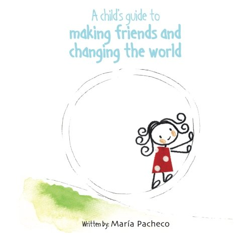 A child's guide to  making friends and  changing the world