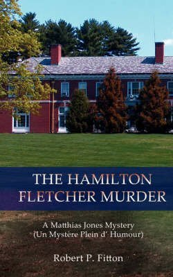 the-hamilton-fletcher-murder-a-matthias-jones-mystery-un-mystere-plein-d-humour-by-author-robert-p-f
