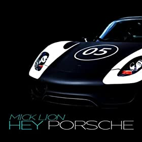 Mick Lion-Hey Porsche
