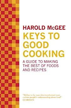 Keys to Good Cooking: A Guide to Making the Best of Foods and Recipes by [Mcgee, Harold]
