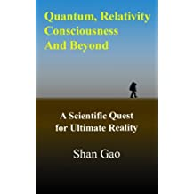 Quantum, Relativity, Consciousness And Beyond: A Scientific Quest for Ultimate Reality (English Edition)