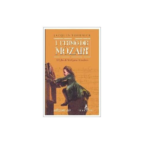 L'ultimo Dei Mozart. Il Figlio Di Wolfgang Amadeus
